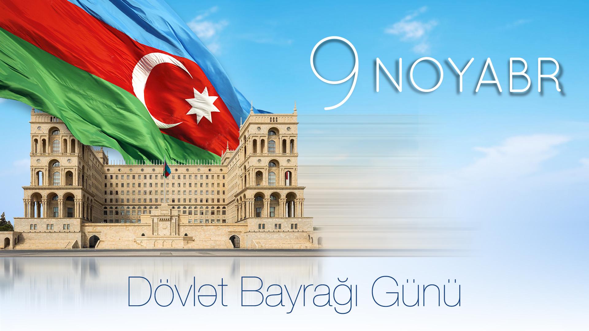 9 Noyabr Azərbaycan Respublikasinin Dovlət Bayragi Gunudur
